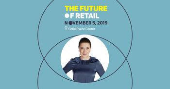 The Future of Retail: Повишеното ниво на очаквания, което днешните потребители имат, е следствие от еволюцията на преживяванията им